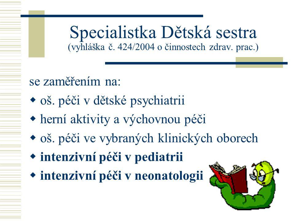Specialistka Dětská sestra (vyhláška č.424/2004 o činnostech zdrav.