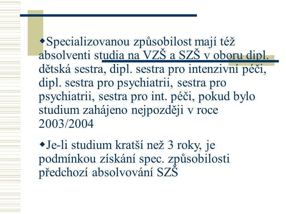  Specializovanou způsobilost mají též absolventi studia na VZŠ a SZŠ v oboru dipl.