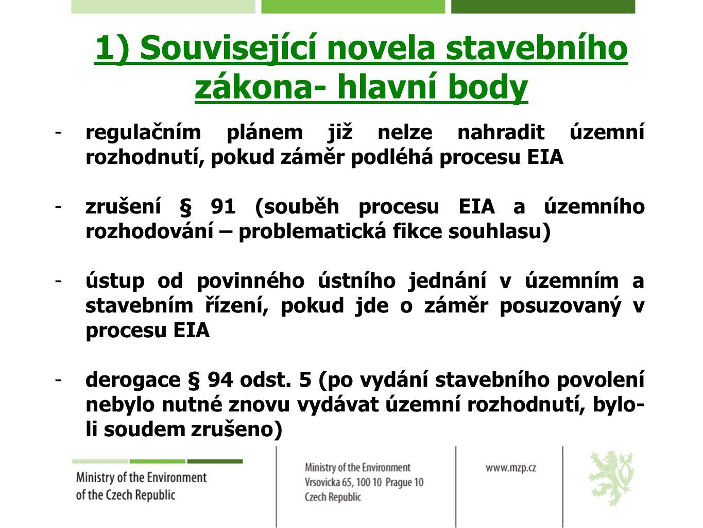1) Související novela stavebního zákona- hlavní body -regulačním plánem již nelze nahradit územní rozhodnutí, pokud záměr podléhá procesu EIA -zrušení