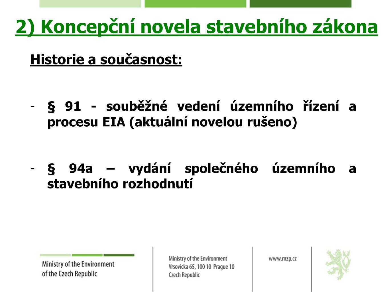 2) Koncepční novela stavebního zákona Historie a současnost: -§ 91 - souběžné vedení územního řízení a procesu EIA (aktuální novelou rušeno) -§ 94a –