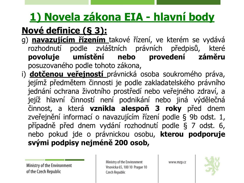 1) Novela zákona EIA - hlavní body Nové definice (§ 3): g) navazujícím řízením takové řízení, ve kterém se vydává rozhodnutí podle zvláštních právních