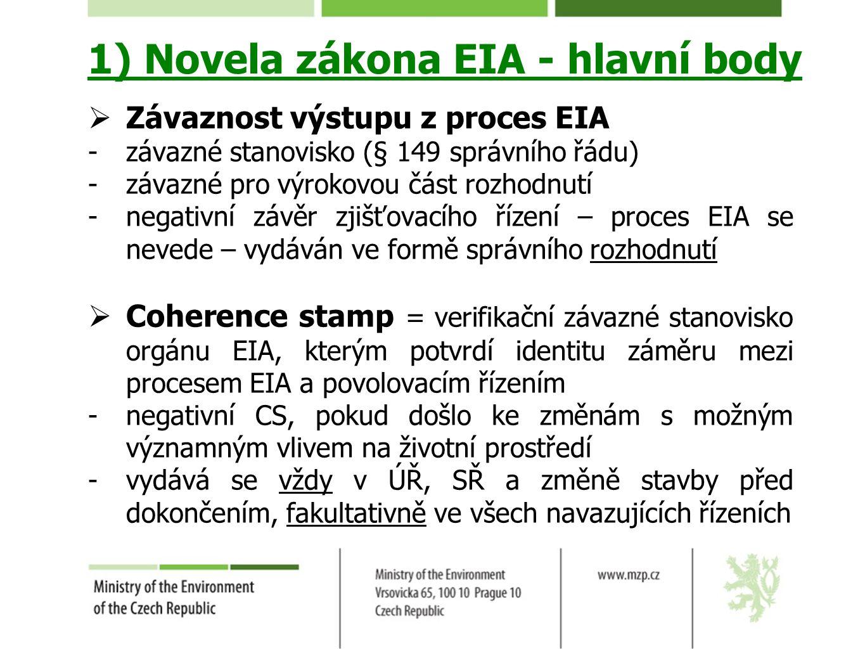 1) Novela zákona EIA - hlavní body  Závaznost výstupu z proces EIA -závazné stanovisko (§ 149 správního řádu) -závazné pro výrokovou část rozhodnutí