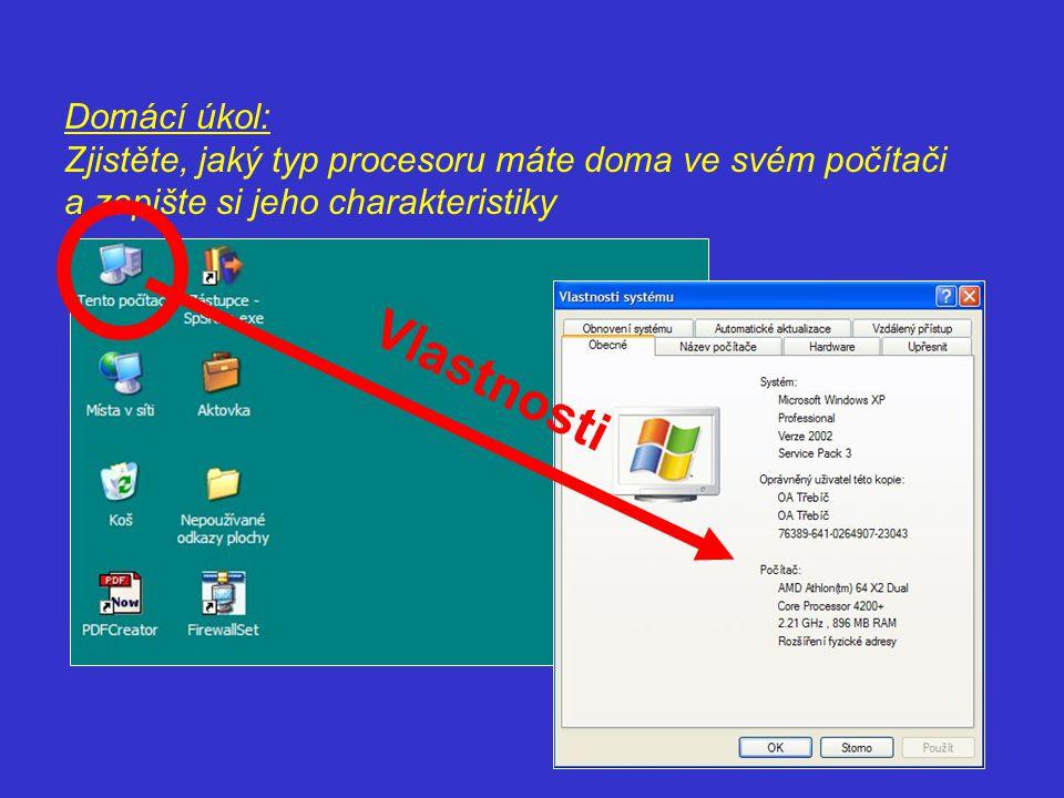 Domácí úkol: Zjistěte, jaký typ procesoru máte doma ve svém počítači a zapište si jeho charakteristiky Vlastnosti