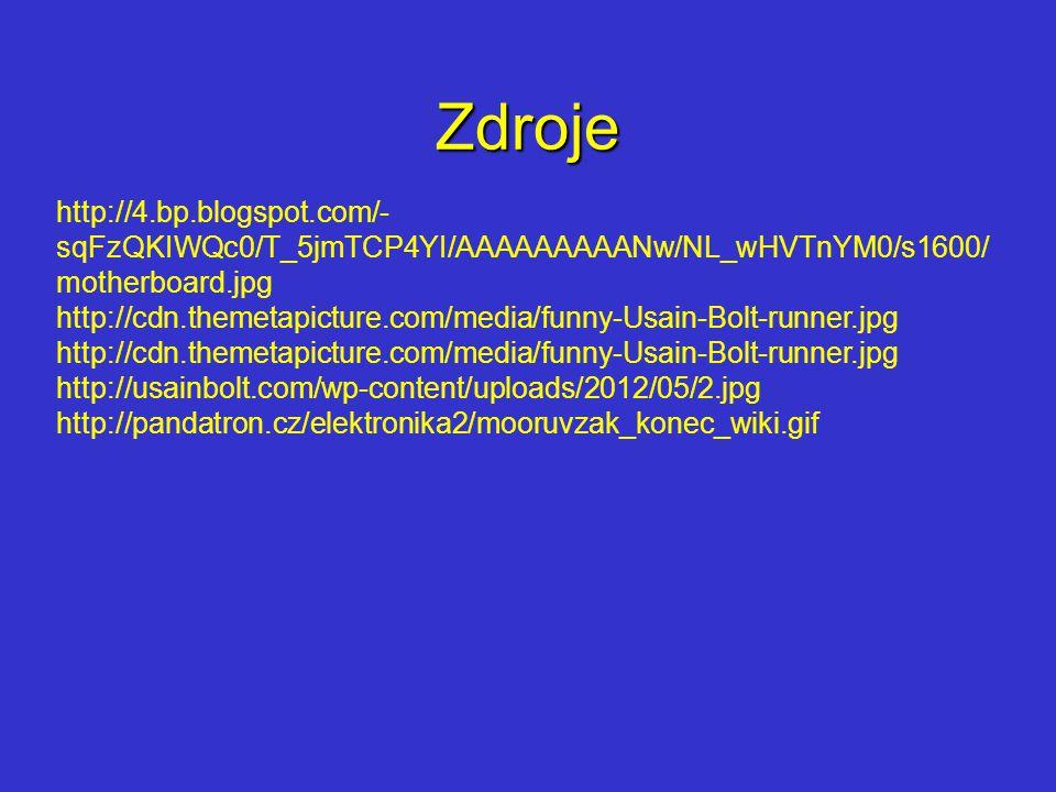 Zdroje http://4.bp.blogspot.com/- sqFzQKIWQc0/T_5jmTCP4YI/AAAAAAAAANw/NL_wHVTnYM0/s1600/ motherboard.jpg http://cdn.themetapicture.com/media/funny-Usa