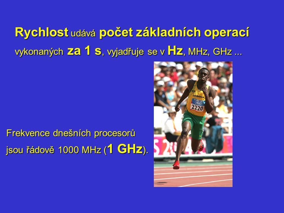 Rychlost udává počet základních operací vykonaných za 1 s, vyjadřuje se v Hz, MHz, GHz... Frekvence dnešních procesorů jsou řádově 1000 MHz ( 1 GHz ).
