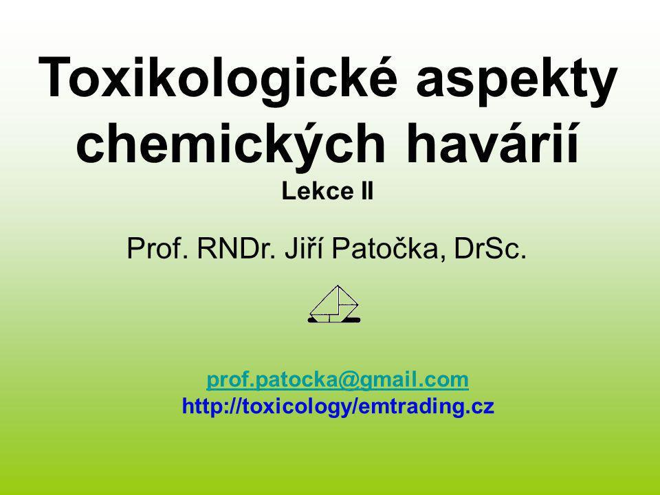 Toxikologické aspekty chemických havárií Lekce II Prof. RNDr. Jiří Patočka, DrSc. prof.patocka@gmail.com http://toxicology/emtrading.cz