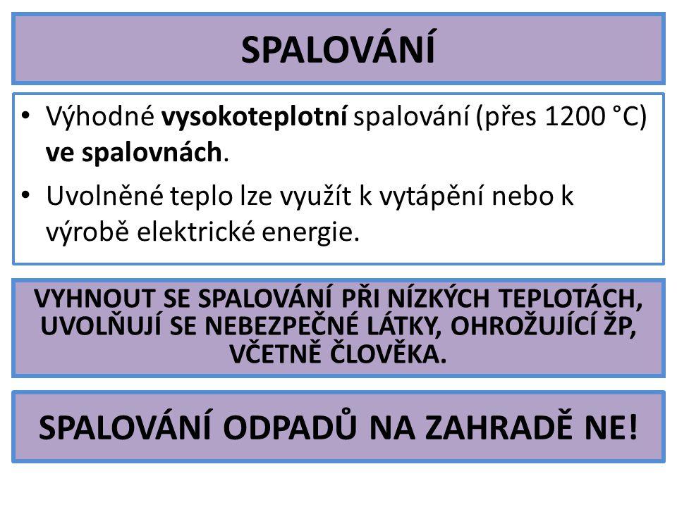 SPALOVÁNÍ ODPADŮ NA ZAHRADĚ NE. Výhodné vysokoteplotní spalování (přes 1200 °C) ve spalovnách.