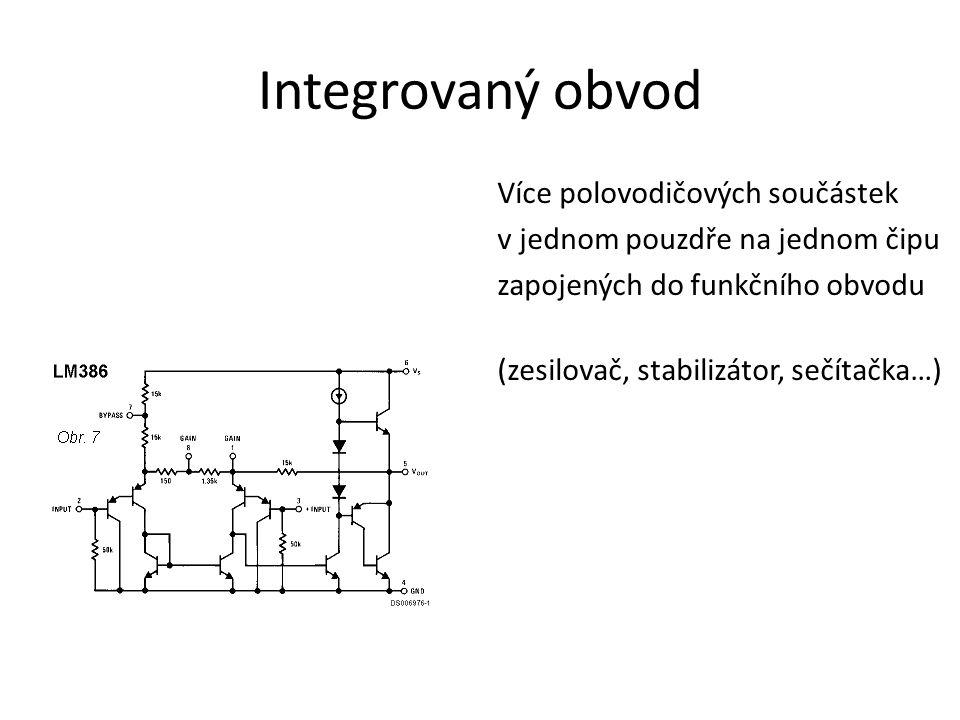 Integrovaný obvod Více polovodičových součástek v jednom pouzdře na jednom čipu zapojených do funkčního obvodu (zesilovač, stabilizátor, sečítačka…)