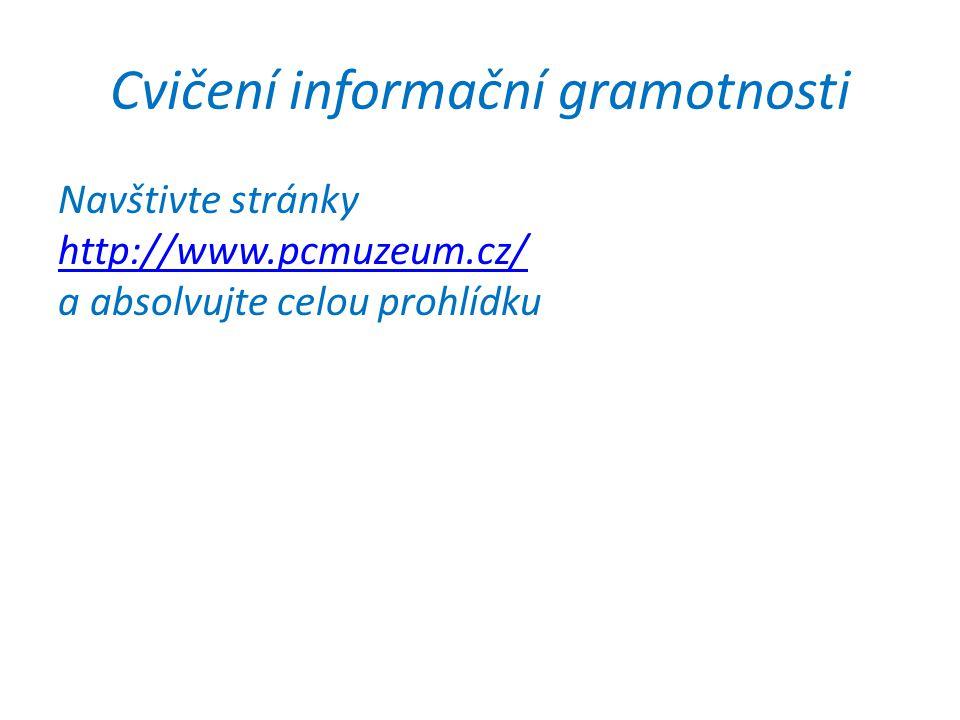 Cvičení informační gramotnosti Navštivte stránky http://www.pcmuzeum.cz/ a absolvujte celou prohlídku http://www.pcmuzeum.cz/