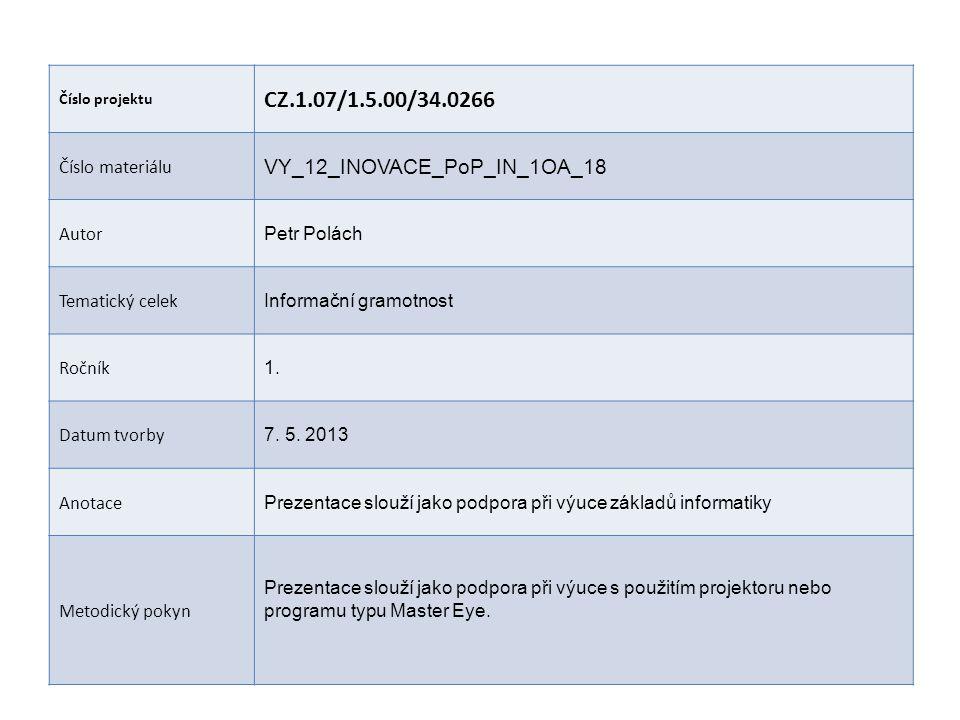 Číslo projektu CZ.1.07/1.5.00/34.0266 Číslo materiálu VY_12_INOVACE_PoP_IN_1OA_18 Autor Petr Polách Tematický celek Informační gramotnost Ročník 1.
