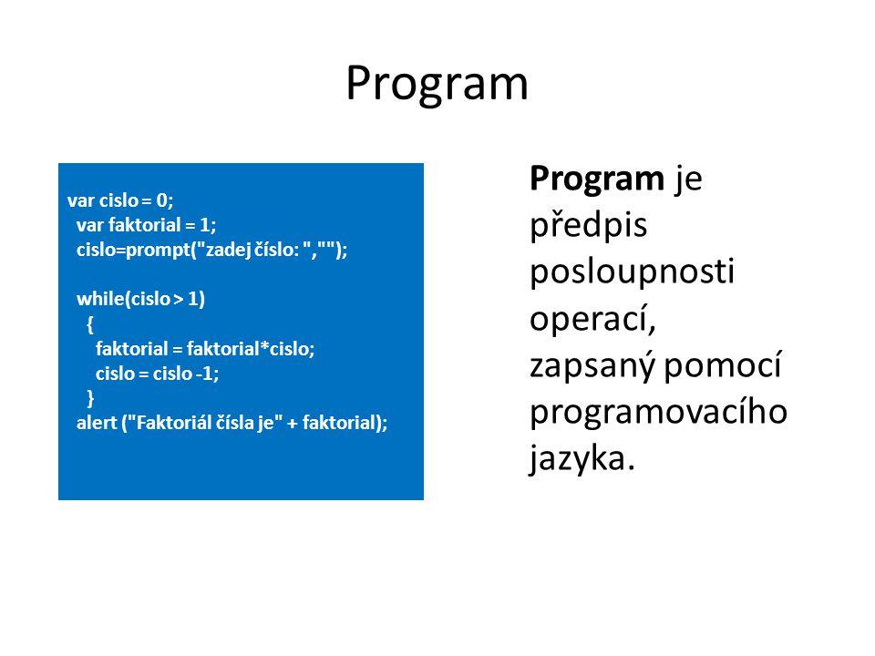 Program Program je předpis posloupnosti operací, zapsaný pomocí programovacího jazyka.