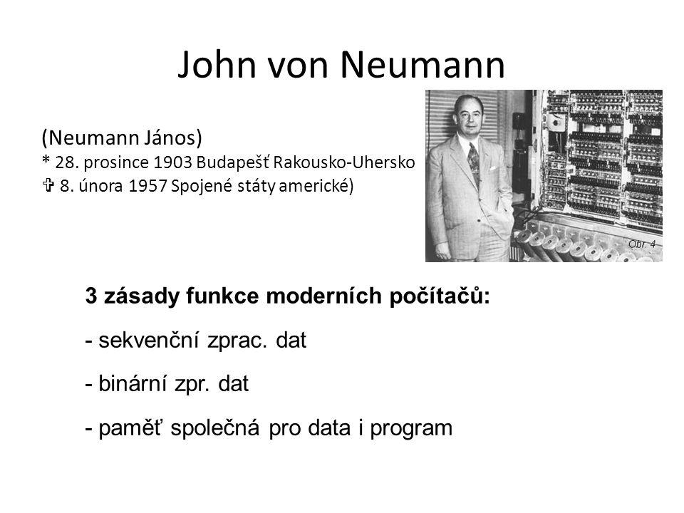 John von Neumann (Neumann János) * 28. prosince 1903 Budapešť Rakousko-Uhersko  8. února 1957 Spojené státy americké) 3 zásady funkce moderních počít