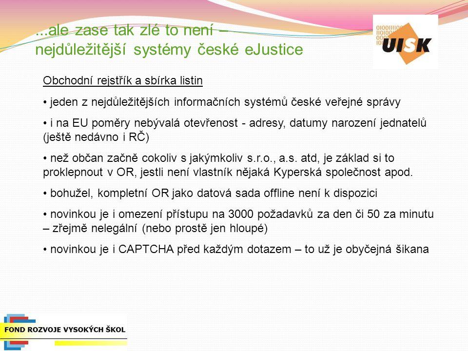 ...ale zase tak zlé to není – nejdůležitější systémy české eJustice Obchodní rejstřík a sbírka listin jeden z nejdůležitějších informačních systémů če