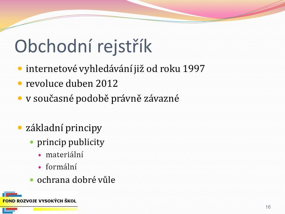 Obchodní rejstřík internetové vyhledávání již od roku 1997 revoluce duben 2012 v současné podobě právně závazné základní principy princip publicity ma