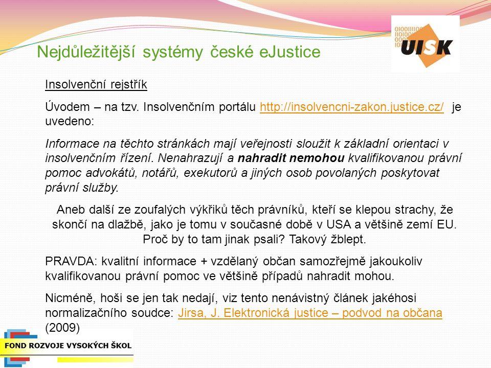 Nejdůležitější systémy české eJustice Insolvenční rejstřík Úvodem – na tzv. Insolvenčním portálu http://insolvencni-zakon.justice.cz/ je uvedeno:http: