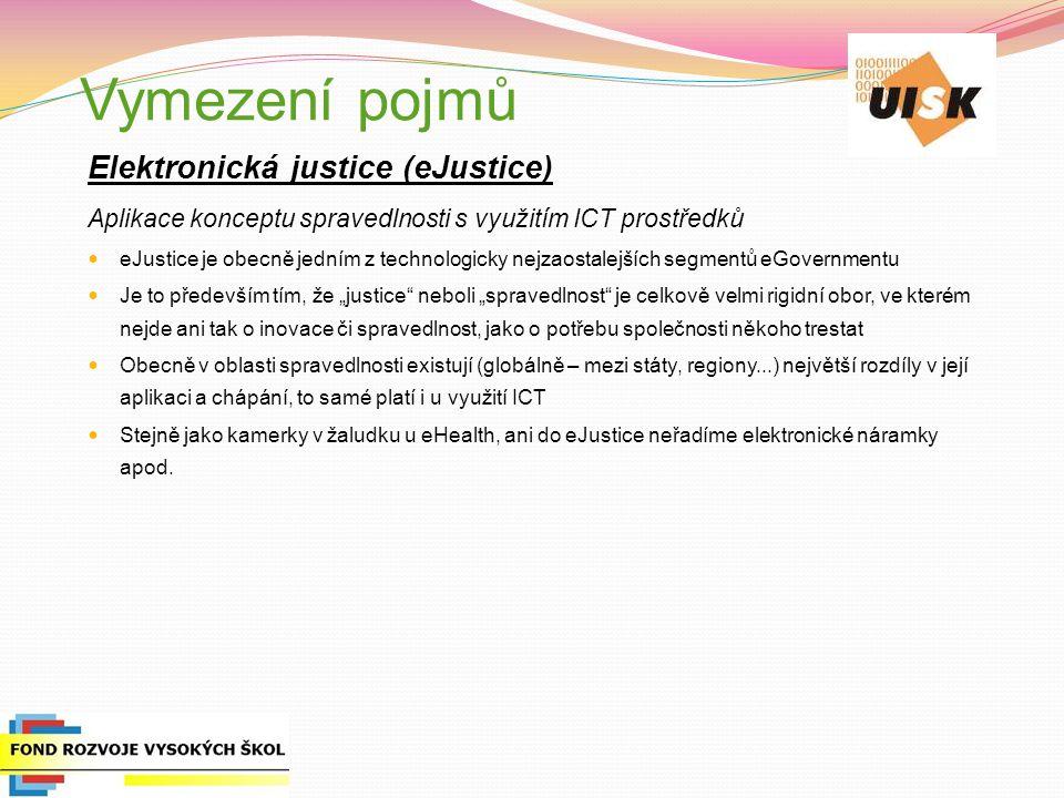 Vymezení pojmů Elektronická justice (eJustice) Aplikace konceptu spravedlnosti s využitím ICT prostředků eJustice je obecně jedním z technologicky nej