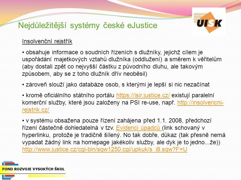 Nejdůležitější systémy české eJustice Insolvenční rejstřík obsahuje informace o soudních řízeních s dlužníky, jejichž cílem je uspořádání majetkových