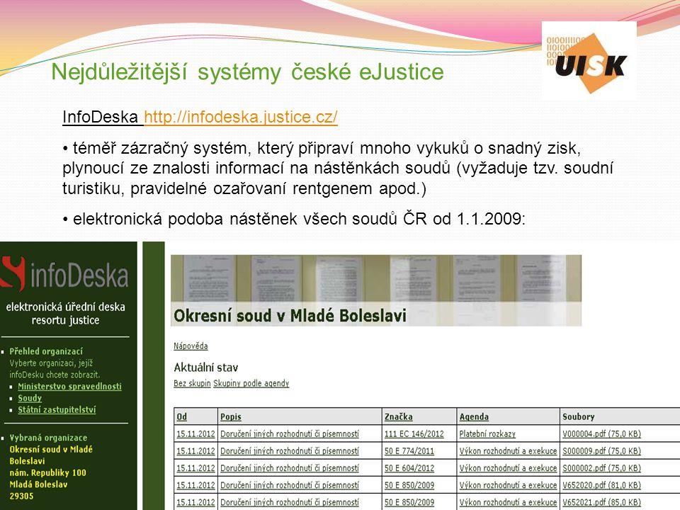 Nejdůležitější systémy české eJustice InfoDeska http://infodeska.justice.cz/http://infodeska.justice.cz/ téměř zázračný systém, který připraví mnoho v