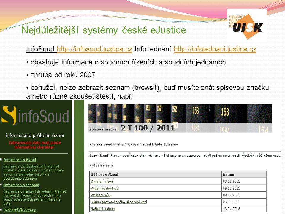 Nejdůležitější systémy české eJustice InfoSoud http://infosoud.justice.cz InfoJednání http://infojednani.justice.czhttp://infosoud.justice.czhttp://in