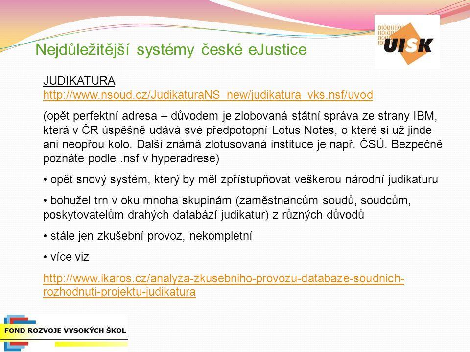 Nejdůležitější systémy české eJustice JUDIKATURA http://www.nsoud.cz/JudikaturaNS_new/judikatura_vks.nsf/uvod http://www.nsoud.cz/JudikaturaNS_new/jud