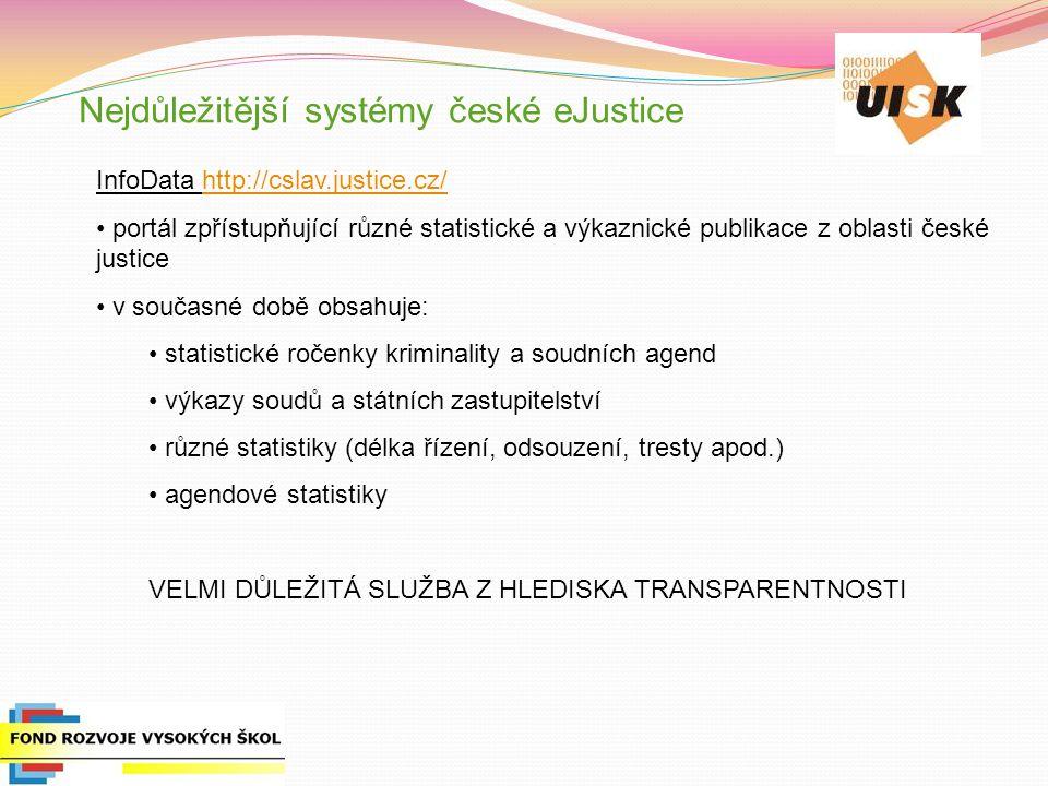 Nejdůležitější systémy české eJustice InfoData http://cslav.justice.cz/http://cslav.justice.cz/ portál zpřístupňující různé statistické a výkaznické p