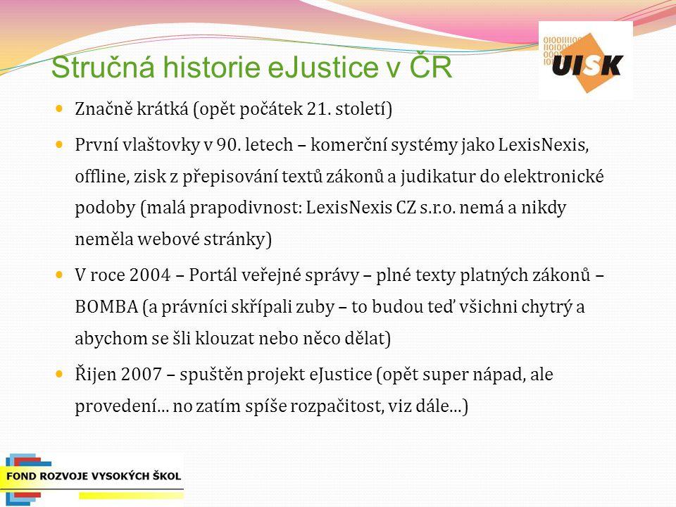 Stručná historie eJustice v ČR Značně krátká (opět počátek 21. století) První vlaštovky v 90. letech – komerční systémy jako LexisNexis, offline, zisk
