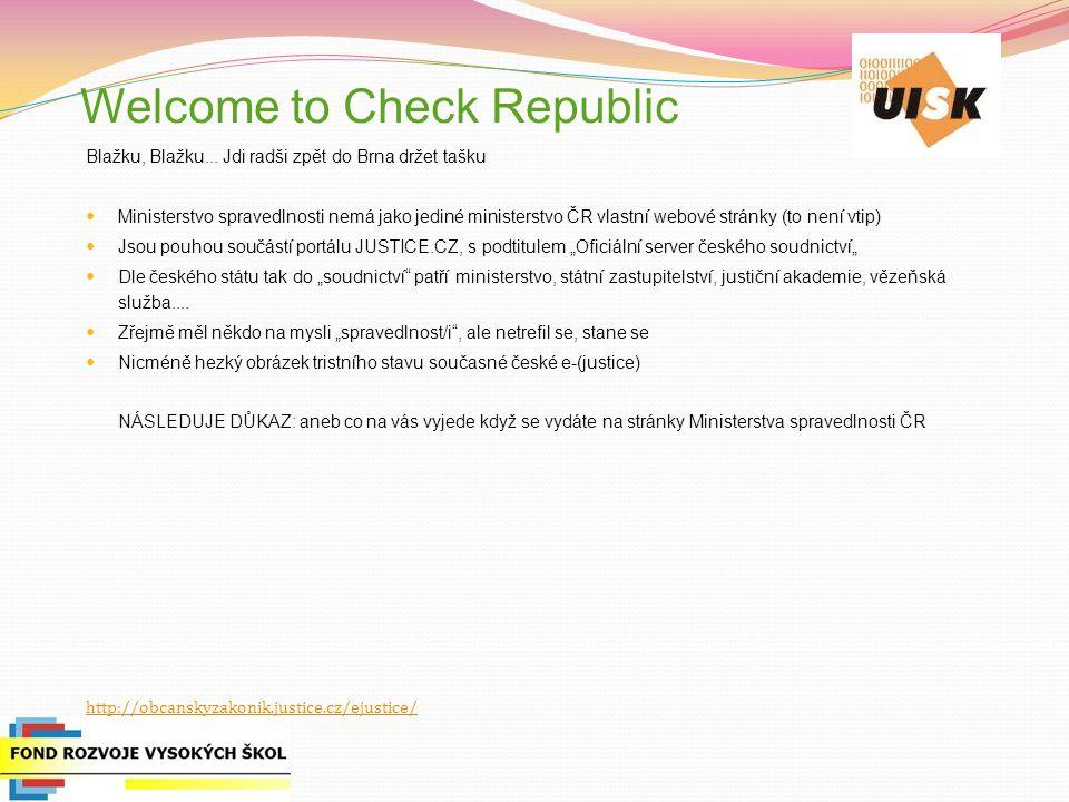 Welcome to Check Republic Blažku, Blažku... Jdi radši zpět do Brna držet tašku Ministerstvo spravedlnosti nemá jako jediné ministerstvo ČR vlastní web
