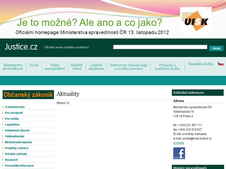 Je to možné? Ale ano a co jako? Oficiální homepage Ministerstva spravedlnosti ČR 13. listopadu 2012