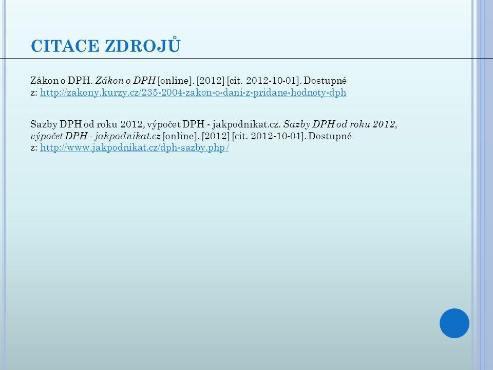 CITACE ZDROJŮ Zákon o DPH. Zákon o DPH [online]. [2012] [cit. 2012-10-01]. Dostupné z: http://zakony.kurzy.cz/235-2004-zakon-o-dani-z-pridane-hodnoty-