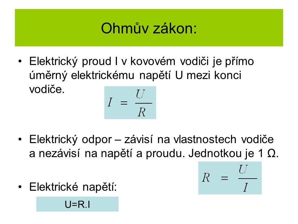 Ohmův zákon: Elektrický proud I v kovovém vodiči je přímo úměrný elektrickému napětí U mezi konci vodiče. Elektrický odpor – závisí na vlastnostech vo
