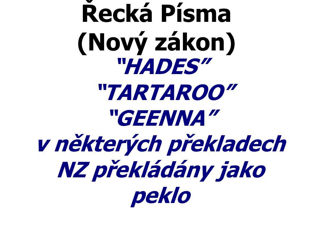 """Řecká Písma (Nový zákon) """"HADES"""" """"TARTAROO"""" """"GEENNA"""" v některých překladech NZ překládány jako peklo"""