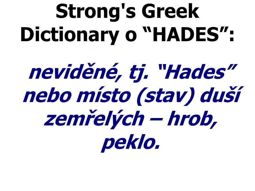 """Strong's Greek Dictionary o """"HADES"""": neviděné, tj. """"Hades"""" nebo místo (stav) duší zemřelých – hrob, peklo."""