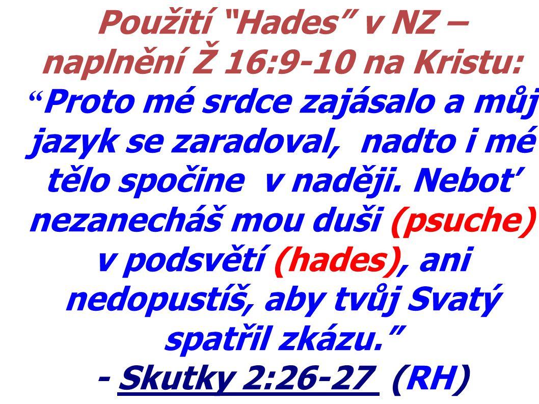 """Použití """"Hades"""" v NZ – naplnění Ž 16:9-10 na Kristu: """" Proto mé srdce zajásalo a můj jazyk se zaradoval, nadto i mé tělo spočine v naději. Neboť nezan"""