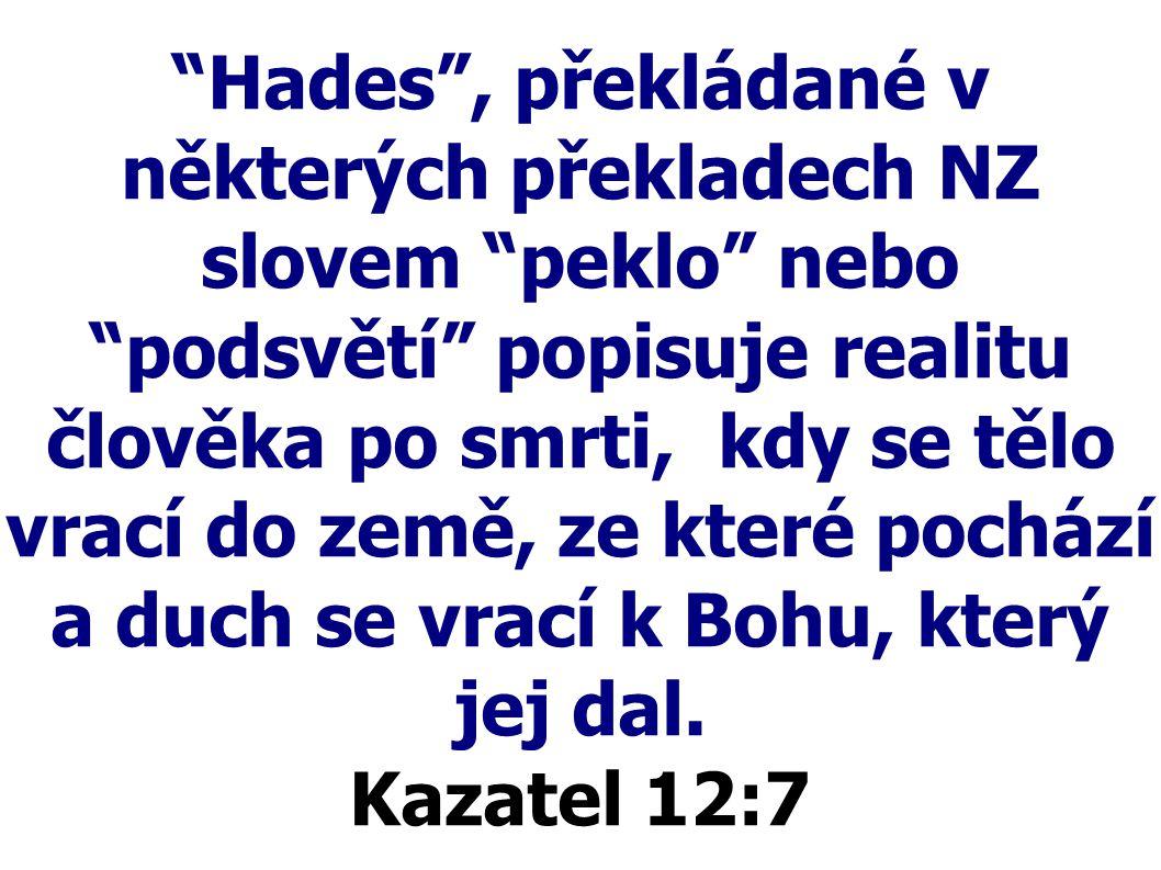 """""""Hades"""", překládané v některých překladech NZ slovem """"peklo"""" nebo """"podsvětí"""" popisuje realitu člověka po smrti, kdy se tělo vrací do země, ze které po"""