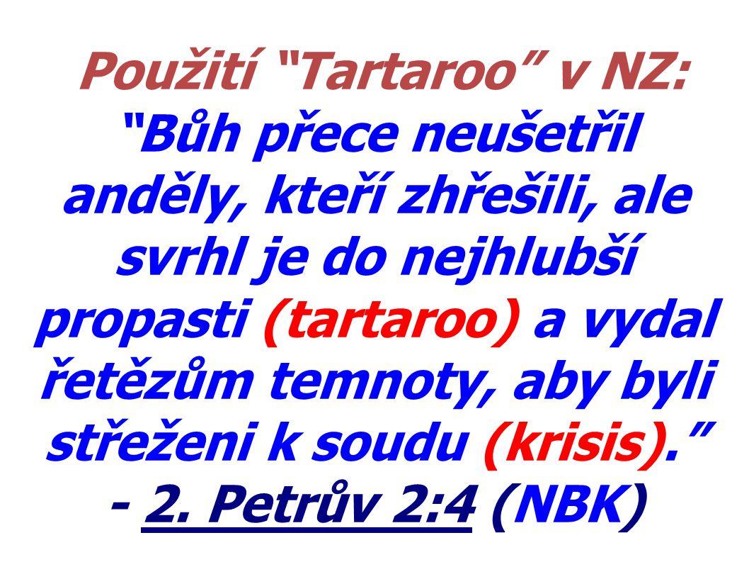"""Použití """"Tartaroo"""" v NZ: """"Bůh přece neušetřil anděly, kteří zhřešili, ale svrhl je do nejhlubší propasti (tartaroo) a vydal řetězům temnoty, aby byli"""