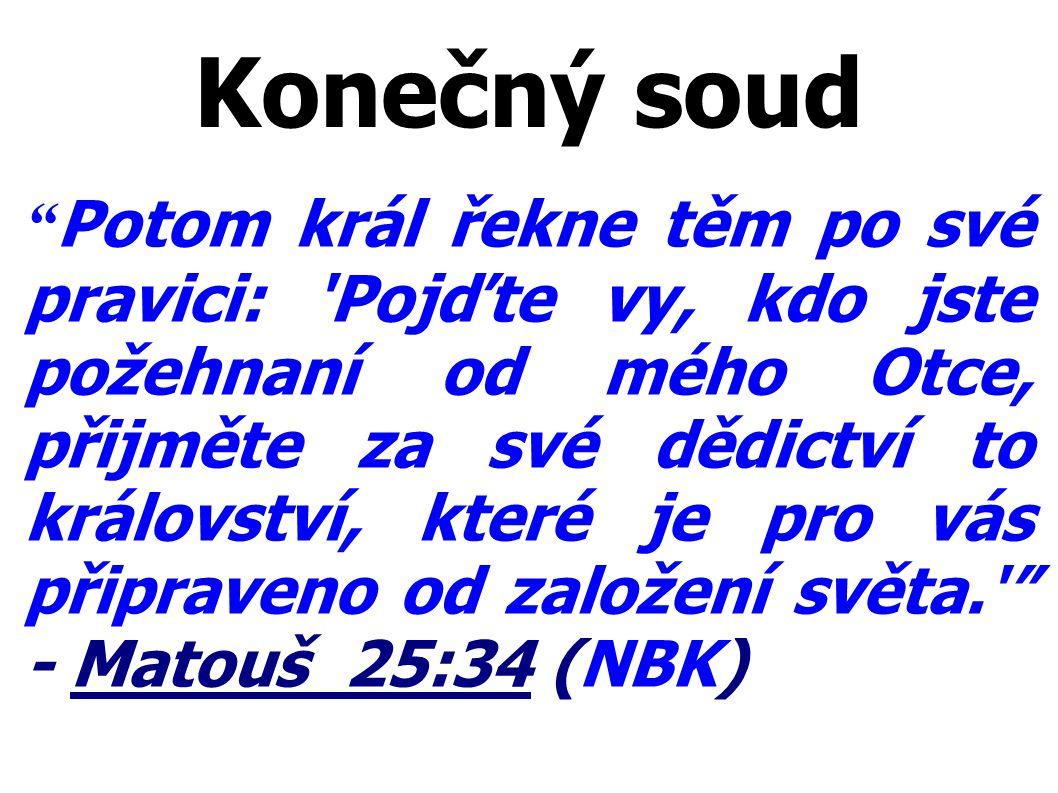 """Konečný soud """" Potom král řekne těm po své pravici: 'Pojďte vy, kdo jste požehnaní od mého Otce, přijměte za své dědictví to království, které je pro"""