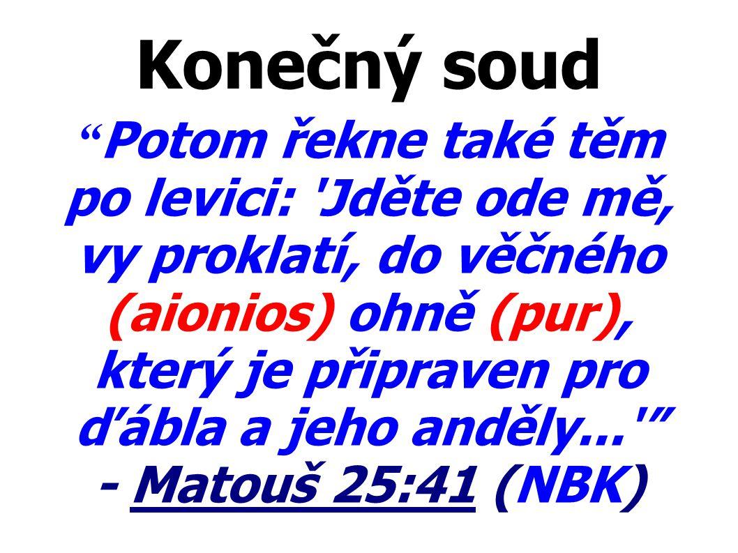 """Konečný soud """" Potom řekne také těm po levici: 'Jděte ode mě, vy proklatí, do věčného (aionios) ohně (pur), který je připraven pro ďábla a jeho anděly"""