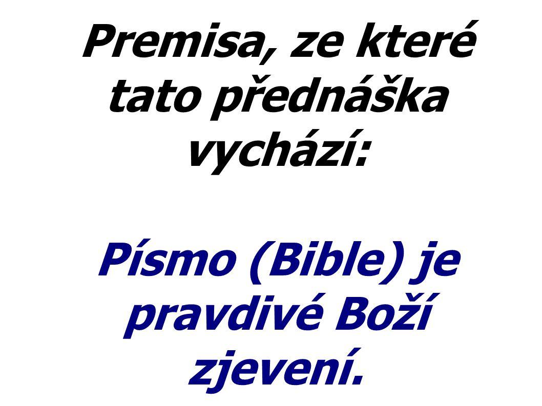 Premisa, ze které tato přednáška vychází: Písmo (Bible) je pravdivé Boží zjevení.