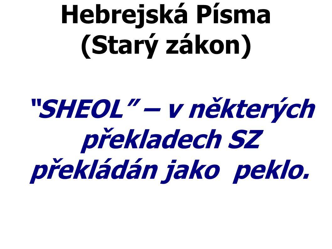Strong s Hebrew Dictionary o SHEOL : Hádes nebo svět mrtvých (jako by v podsvětí), včetně toho, co s ním souvisí – hrob, peklo, jáma.