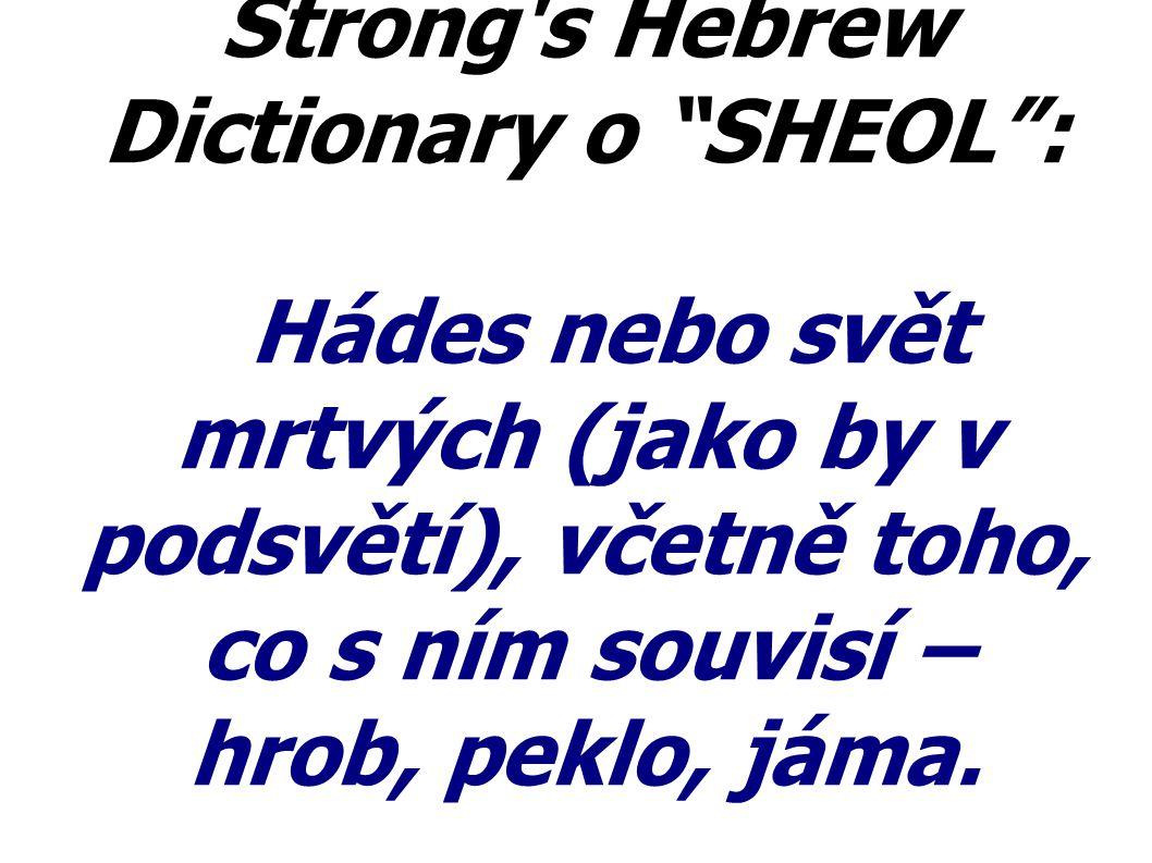 """Strong's Hebrew Dictionary o """"SHEOL"""": Hádes nebo svět mrtvých (jako by v podsvětí), včetně toho, co s ním souvisí – hrob, peklo, jáma."""