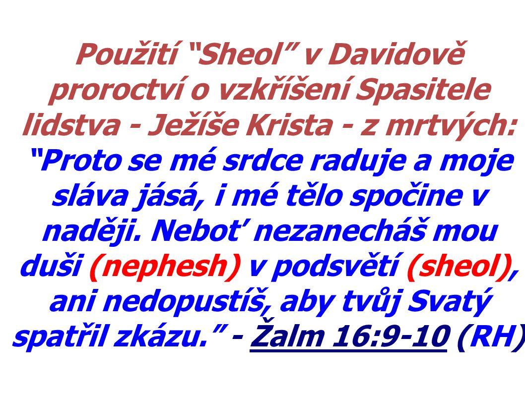 """Použití """"Sheol"""" v Davidově proroctví o vzkříšení Spasitele lidstva - Ježíše Krista - z mrtvých: """"Proto se mé srdce raduje a moje sláva jásá, i mé tělo"""