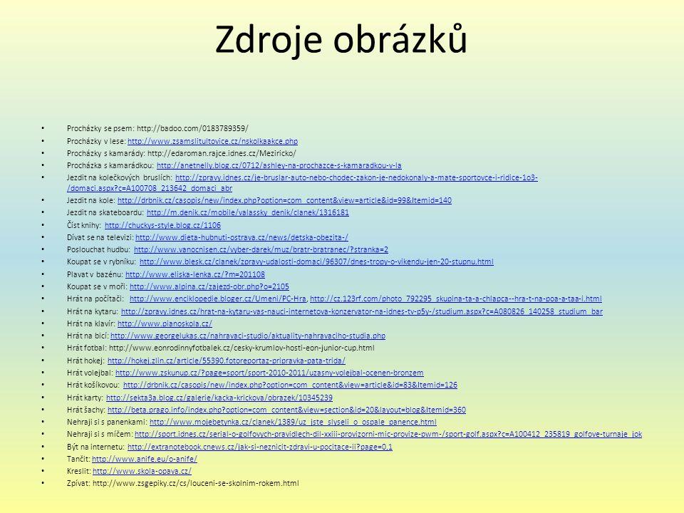 Zdroje obrázků Procházky se psem: http://badoo.com/0183789359/ Procházky v lese: http://www.zsamslitultovice.cz/nskolkaakce.phphttp://www.zsamslitulto