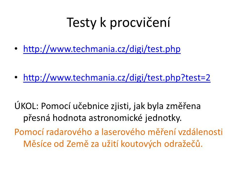 Testy k procvičení http://www.techmania.cz/digi/test.php http://www.techmania.cz/digi/test.php test=2 ÚKOL: Pomocí učebnice zjisti, jak byla změřena přesná hodnota astronomické jednotky.