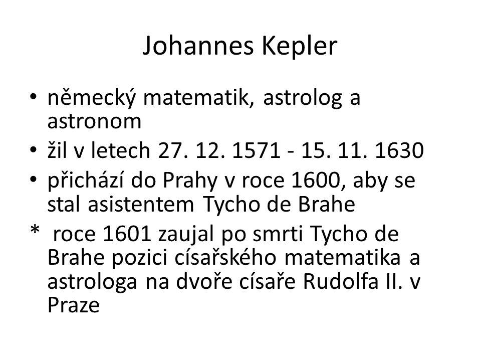 Johannes Kepler německý matematik, astrolog a astronom žil v letech 27.