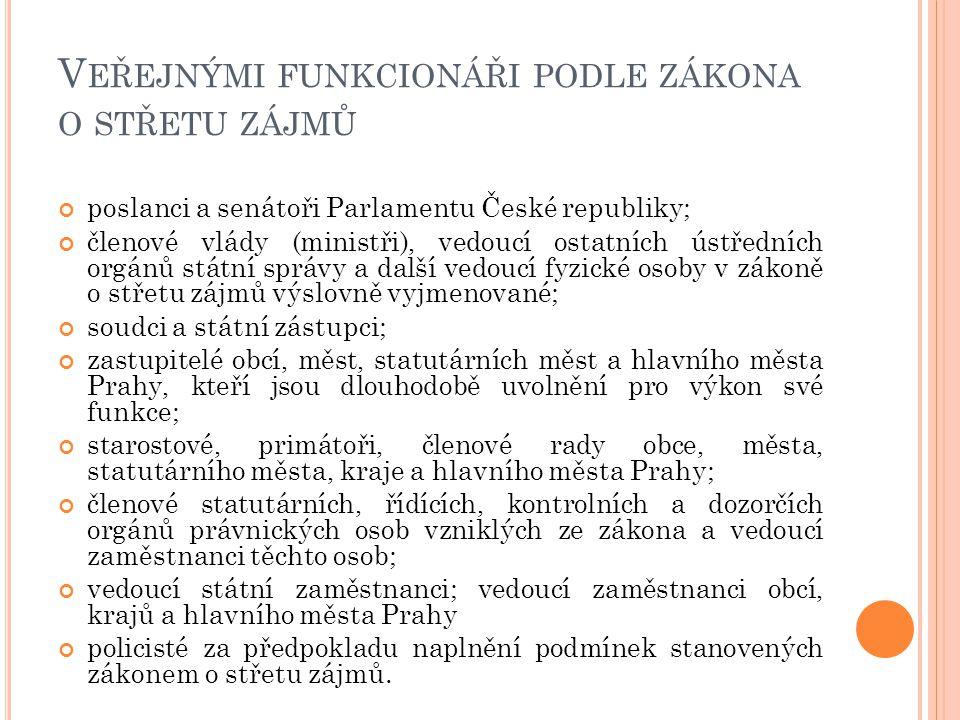 V EŘEJNÝMI FUNKCIONÁŘI PODLE ZÁKONA O STŘETU ZÁJMŮ poslanci a senátoři Parlamentu České republiky; členové vlády (ministři), vedoucí ostatních ústředn