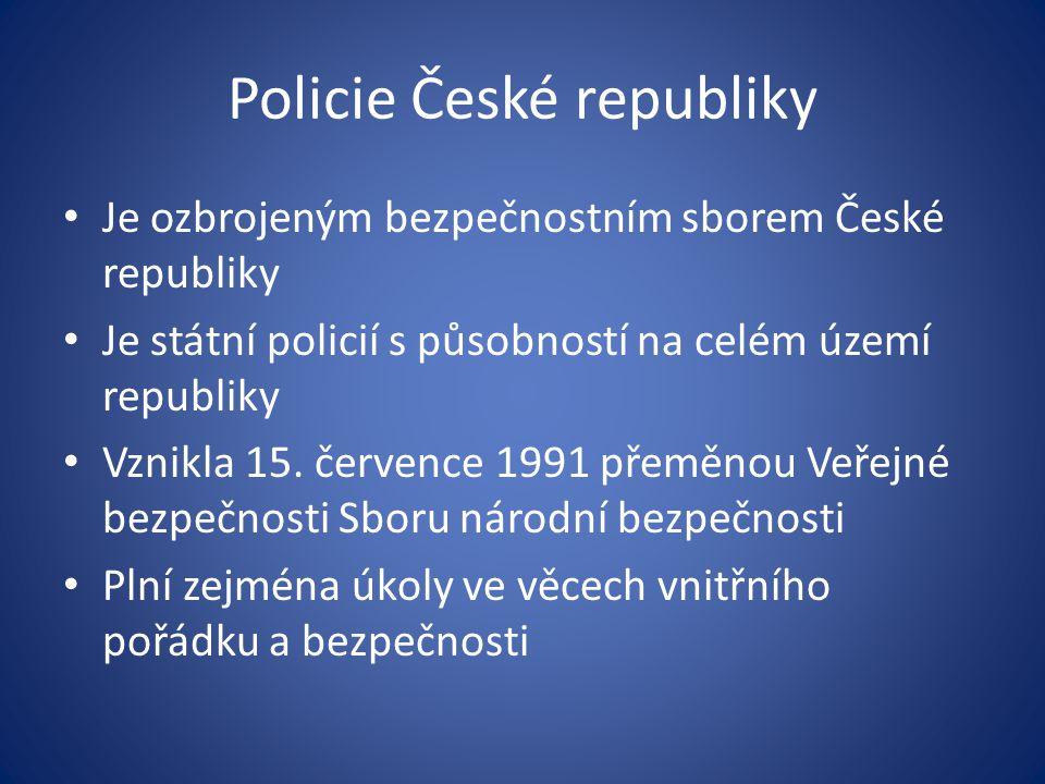 Policie České republiky Je ozbrojeným bezpečnostním sborem České republiky Je státní policií s působností na celém území republiky Vznikla 15. červenc