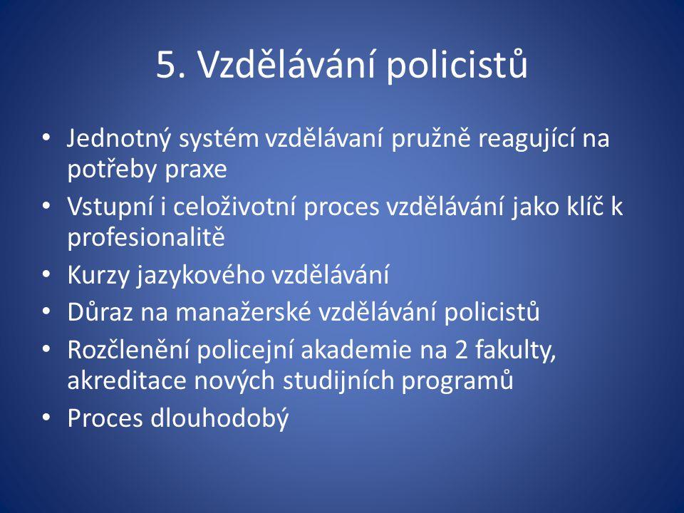 5. Vzdělávání policistů Jednotný systém vzdělávaní pružně reagující na potřeby praxe Vstupní i celoživotní proces vzdělávání jako klíč k profesionalit