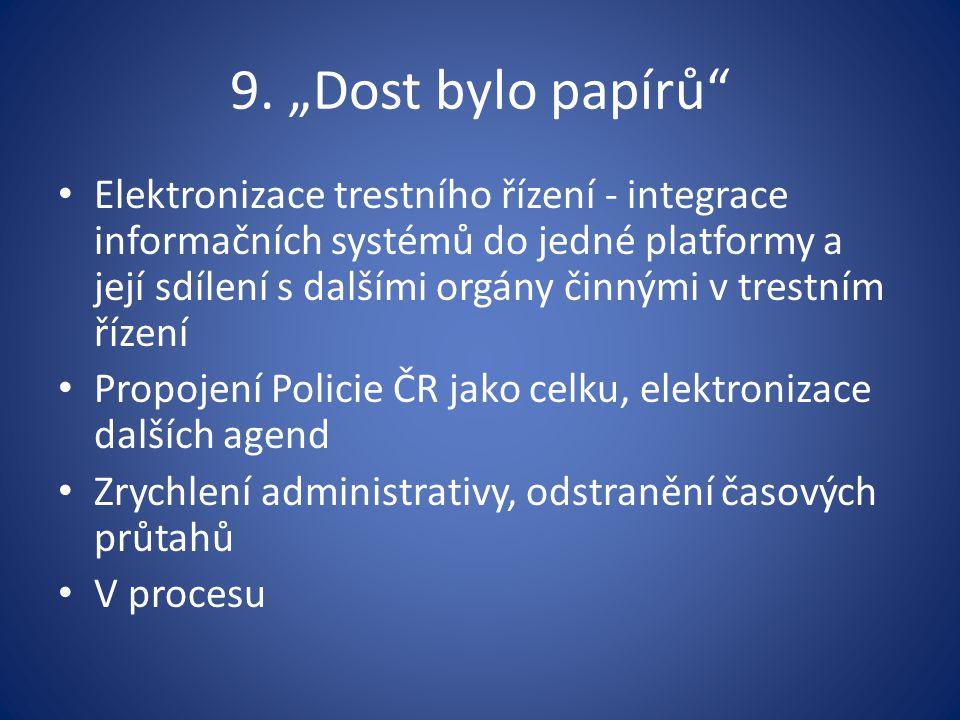 """9. """"Dost bylo papírů"""" Elektronizace trestního řízení - integrace informačních systémů do jedné platformy a její sdílení s dalšími orgány činnými v tre"""