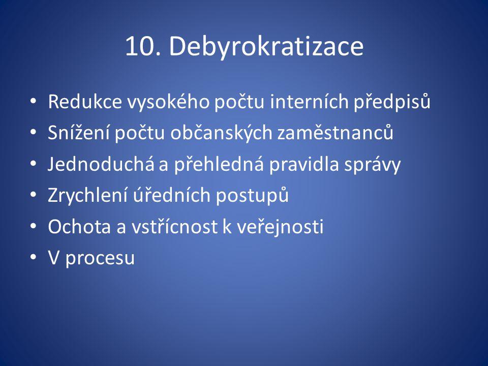 10. Debyrokratizace Redukce vysokého počtu interních předpisů Snížení počtu občanských zaměstnanců Jednoduchá a přehledná pravidla správy Zrychlení úř
