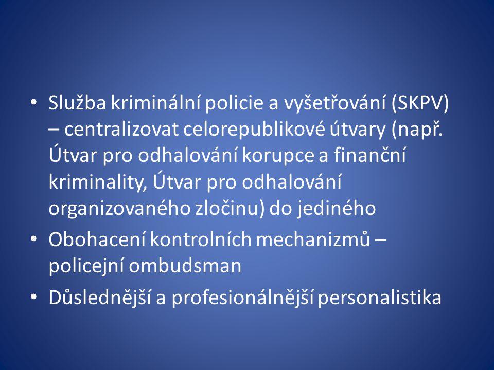 Služba kriminální policie a vyšetřování (SKPV) – centralizovat celorepublikové útvary (např. Útvar pro odhalování korupce a finanční kriminality, Útva